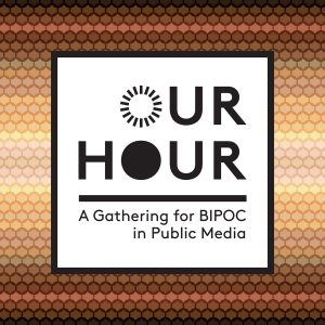 Our Hour: A Gathering for BIPOC in Public Media